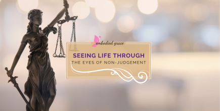 Seeing Life Through The Eyes Of Non-Judgment