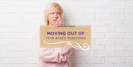 Moving out of fear based reactions